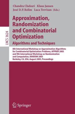Approximation, Randomization and Combinatorial Optimization. Algorithms and Techniques: 8th International Workshop on Approximation Algorithms for Compinatorial Optimization Problems, APPROX 2005 and 9th International Workshop on Randomization and Computa