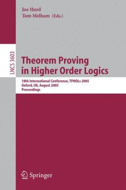 Theorem Proving in Higher Order Logics: 18th International Conference, TPHOLs 2005, Oxford, UK, August 22-25, 2005, Proceedings