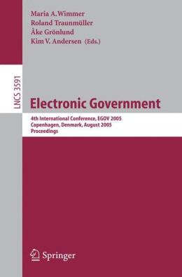 Electronic Government: 4th International Conference, EGOV 2005, Copenhagen, Denmark, August 22-26, 2005, Proceedings