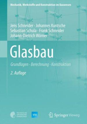 Glasbau: Grundlagen, Berechnung, Konstruktion