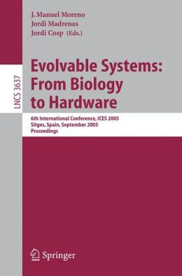 Evolvable Systems: From Biology to Hardware: 6th International Conference, ICES 2005, Sitges, Spain, September 12-14, 2005, Proceedings