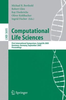 Computational Life Sciences: First International Symposium, CompLife 2005, Konstanz, Germany, September 25-27, 2005, Proceedings