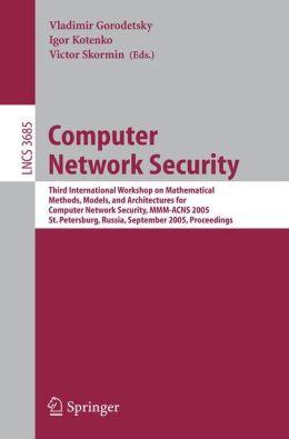 Computer Network Security: Third International Workshop on Mathematical Methods, Models, and Architectures for Computer Network Security, MMM-ACNS 2005, St. Petersburg, Russia, September 24-28, 2005, Proceedings