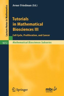Tutorials in Mathematical Biosciences III: Cell Cycle, Proliferation, and Cancer