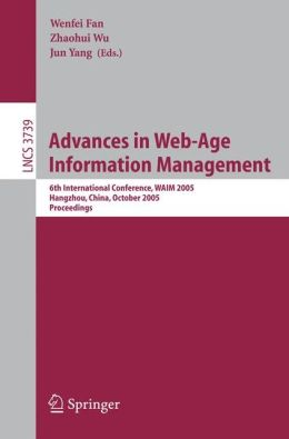 Advances in Web-Age Information Management: 6th International Conference, WAIM 2005, Hangzhou, China, October 11-13, 2005, Proceedings