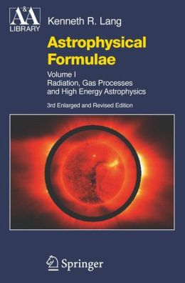 Astrophysical Formulae: Volume I & Volume II: Radiation, Gas Processes and High Energy Astrophysics / Space, Time, Matter and Cosmology