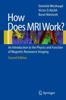 How does MRI work?: An Introduction to the Physics and Function of Magnetic Resonance Imaging