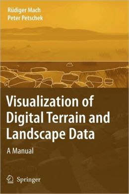 Visualization of Digital Terrain and Landscape Data: A Manual