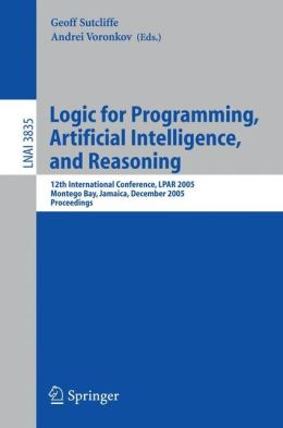 Logic for Programming, Artificial Intelligence, and Reasoning: 12th International Conference, LPAR 2005, Montego Bay, Jamaica, December 2-6, 2005, Proceedings