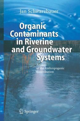 Organic Contaminants in Riverine and Groundwater Systems: Aspects of the Anthropogenic Contribution