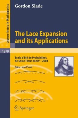 The Lace Expansion and its Applications: Ecole d'Eté de Probabilités de Saint-Flour XXXIV - 2004