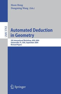 Automated Deduction in Geometry: 5th International Workshop, ADG 2004, Gainesville, FL, USA, September 16-18, 2004, Revised Papers