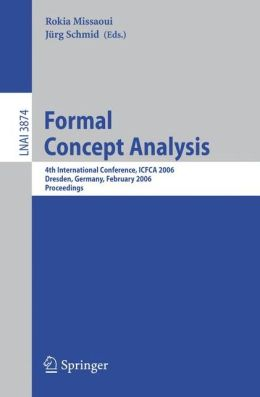 Formal Concept Analysis: 4th International Conference, ICFCA 2006, Dresden, Germany, Feburary 13-17, 2006, Proceedings