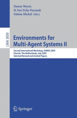 Environments for Multi-Agent Systems II: Second International Workshop, E4MAS 2005, Utrecht, The Netherlands, July 25, 2005, Selected Revised and Invited Papers