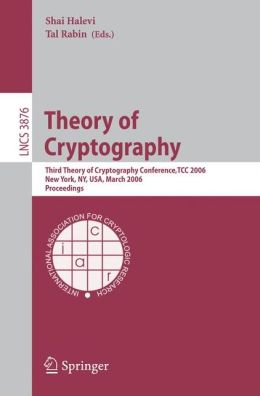 Theory of Cryptography: Third Theory of Cryptography Conference, TCC 2006, New York, NY, USA, March 4-7, 2006, Proceedings