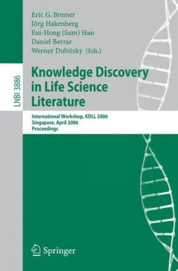 Knowledge Discovery in Life Science Literature: International Workshop, KDLL 2006, Singapore, April 9, 2006, Proceedings