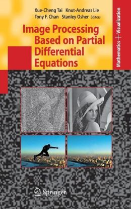 Image Processing Based on Partial Differential Equations: Proceedings of the International Conference on PDE-Based Image Processing and Related Inverse Problems, CMA, Oslo, August 8-12, 2005
