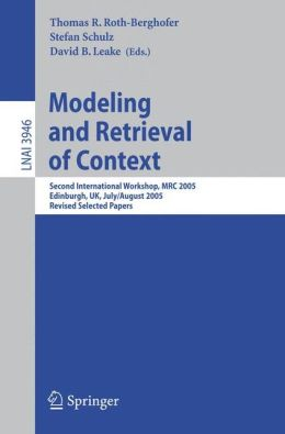 Modeling and Retrieval of Context: Second International Workshop, MRC 2005, Edinburgh, UK, July 31-August 1, 2005, Revised Selected Papers