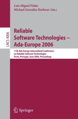 Reliable Software Technologies -- Ada-Europe 2006: 11th Ada-Europe International Conference on Reliable Software Technologies, Porto, Portugal, June 5-9, 2006, Proceedings