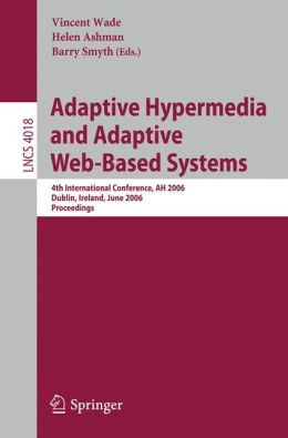 Adaptive Hypermedia and Adaptive Web-Based Systems: 4th International Conference, AH 2006, Dublin, Ireland, June 21-23, 2006, Proceedings