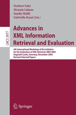 Advances in XML Information Retrieval and Evaluation: 4th International Workshop of the Initiative for the Evaluation of XML Retrieval, INEX 2005, Dagstuhl Castle, Germany, November 28-30, 2005. Revised and Selected Papers