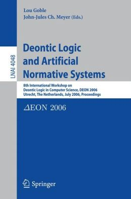 Deontic Logic and Artificial Normative Systems: 8th International Workshop on Deontic Logic in Computer Science, DEON 2006, Utrecht, The Netherlands, July 12-14, 2006, Proceedings
