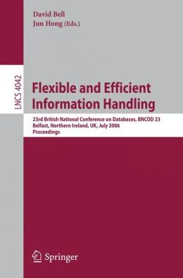 Flexible and Efficient Information Handling: 23rd British National Conference on Databases, BNCOD 23, Belfast, Northern Ireland, UK, July 18-20, 2006, Proceedings