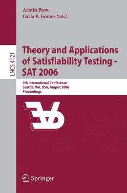 Theory and Applications of Satisfiability Testing - SAT 2006: 9th International Conference, Seattle, WA, USA, August 12-15, 2006, Proceedings