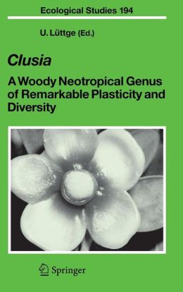 Clusia: A Woody Neotropical Genus of Remarkable Plasticity and Diversity