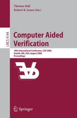 Computer Aided Verification: 18th International Conference, CAV 2006, Seattle, WA, USA, August 17-20, 2006, Proceedings