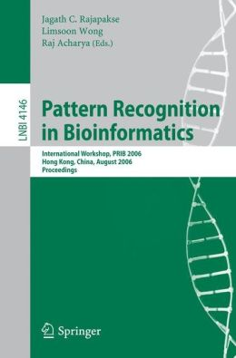 Pattern Recognition in Bioinformatics: International Workshop, PRIB 2006, Hong Kong, China, August 20, 2006, Proceedings