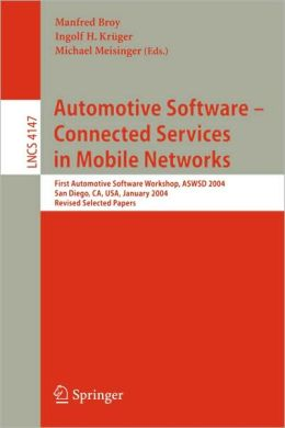Automotive Software-Connected Services in Mobile Networks: First Automotive Software Workshop, ASWSD 2004, San Diego, CA, USA, January 10-12, 2004, Revised Selected Papers