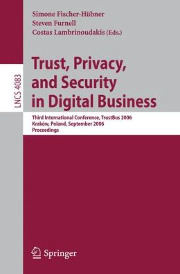 Trust and Privacy in Digital Business: Third International Conference, TrustBus 2006, Krakow, Poland, September 4-8, 2006, Proceedings