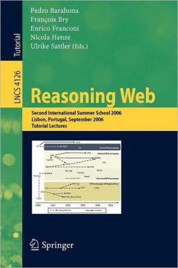 Reasoning Web: Second International Summer School 2006, Lisbon, Portugal, September 4-8, 2006, Tutorial Lectures