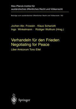 Verhandeln fur den Frieden - Negotiating for Peace: Liber amicorum Tono Eitel