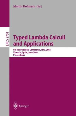 Typed Lambda Calculi and Applications: 6th International Conference, TLCA 2003, Valencia, Spain, June 10-12, 2003, Proceedings