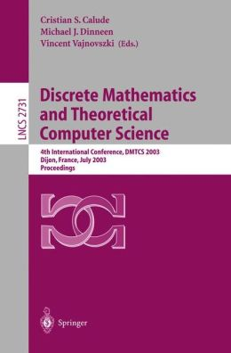 Discrete Mathematics and Theoretical Computer Science: 4th International Conference, DMTCS 2003, Dijon, France, July 7-12, 2003. Proceedings