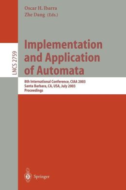 Implementation and Application of Automata: 8th International Conference, CIAA 2003, Santa Barbara, CA, USA, July 16-18, 2003. Proceedings