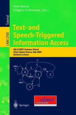 Text- and Speech-Triggered Information Access: 8th ELSNET Summer School, Chios Island, Greece, July 15-30, 2000, Revised Lectures