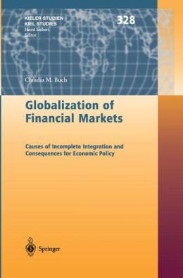 Globalization of Financial Markets: Causes of Incomplete Integration and Consequences for Economic Policy