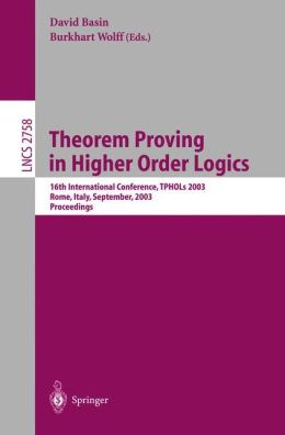 Theorem Proving in Higher Order Logics: 16th International Conference, TPHOLs 2003, Rom, Italy, September 8-12, 2003, Proceedings