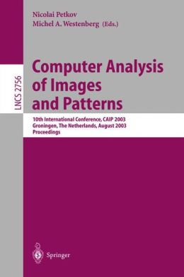Computer Analysis of Images and Patterns: 10th International Conference, CAIP 2003, Groningen, The Netherlands, August 25-27, 2003, Proceedings