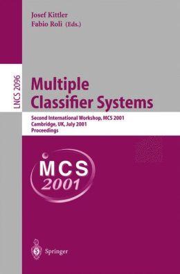 Multiple Classifier Systems: Second International Workshop, MCS 2001 Cambridge, UK, July 2-4, 2001 Proceedings Fabio Roli, Josef Kittler