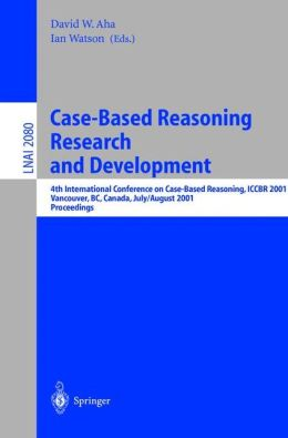 Case-Based Reasoning Research and Development: 4th International Conference on Case-Based Reasoning, ICCBR 2001 Vancouver, BC, Canada, July 30 - August 2, 2001 Proceedings