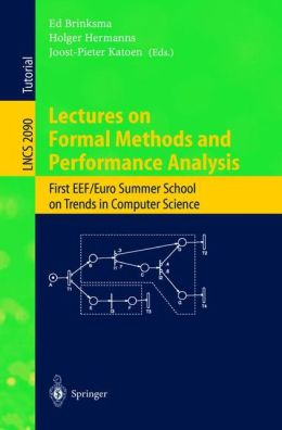 Lectures on Formal Methods and Performance Analysis: First EEF/Euro Summer School on Trends in Computer Science Berg en Dal, The Netherlands, July 3-7, 2000. Revised Lectures
