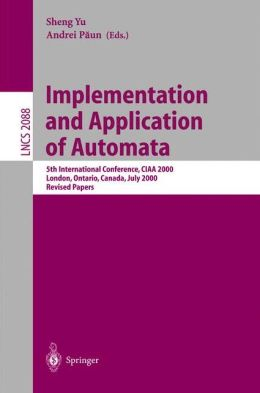 Implementation and Application of Automata: 5th International Conference, CIAA 2000, London, Ontario, Canada, July 24-25, 2000, Revised Papers
