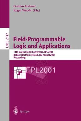 Field-Programmable Logic and Applications: 11th International Conference, FPL 2001, Belfast, Northern Ireland, UK, August 27-29, 2001 Proceedings