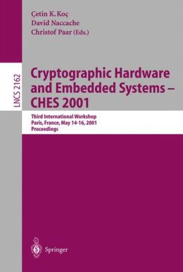 Cryptographic Hardware and Embedded Systems - CHES 2001: Third International Workshop, Paris, France, May 14-16, 2001 Proceedings