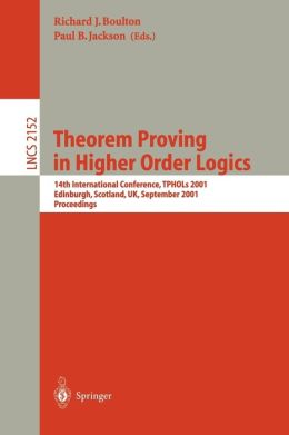 Theorem Proving in Higher Order Logics: 14th International Conference, TPHOLs 2001, Edinburgh, Scotland, UK, September 3-6, 2001. Proceedings