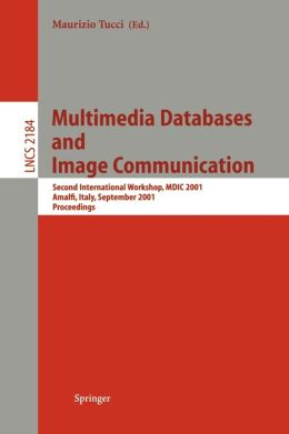 Multimedia Databases and Image Communication: Second International Workshop, MDIC 2001, Amalfi, Italy, September 17-18, 2001. Proceedings